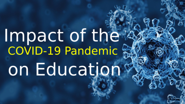 Impact of the COVID-19 Pandemic on Education